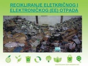 RECIKLIRANJE ELETKRINOG I ELEKTRONIKOG EE OTPADA Elektrini i