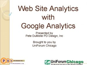 Web Site Analytics with Google Analytics Presented by