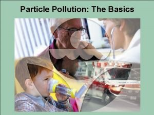 Particle Pollution The Basics What is particle pollution