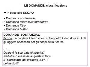 LE DOMANDE classificazione In base allo SCOPO Domanda