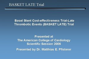BASKET LATE Trial Basel Stent Costeffectiveness TrialLate Thrombotic