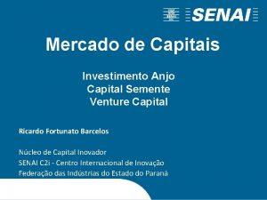 Mercado de Capitais Investimento Anjo Capital Semente Venture