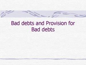 Bad debts and Provision for Bad debts Bad