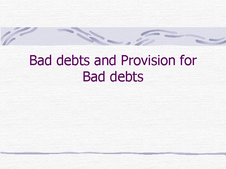 Bad debts and Provision for Bad debts Bad