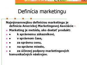 Defincia marketingu Najvznamnejou definciou marketingu je defincia Americkej
