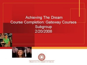 Achieving The Dream Course Completion Gateway Courses Subgroup
