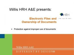 Willis HRH AE presents Electronic Files and Ownership