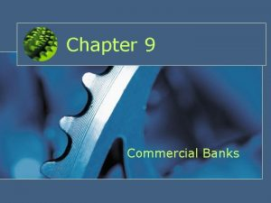 Chapter 9 Commercial Banks Contents Commercial Bank Balance