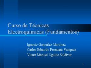 Curso de Tcnicas Electroqumicas Fundamentos Ignacio Gonzlez Martnez