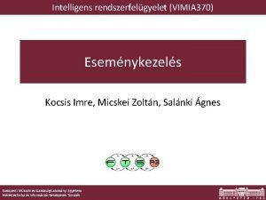 Intelligens rendszerfelgyelet VIMIA 370 Esemnykezels Kocsis Imre Micskei