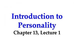 Introduction to Personality Chapter 13 Lecture 1 Personality