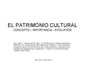 EL PATRIMONIO CULTURAL CONCEPTO IMPORTANCIA EVOLUCIN Arq Julio