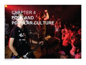 CHAPTER 4 FOLK AND POPULAR CULTURE I Defining