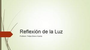 Reflexin de la Luz Profesor Felipe Bravo Huerta