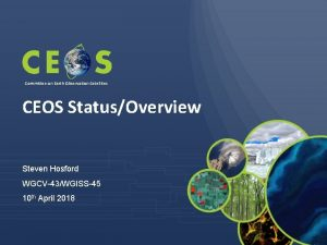 Committee on Earth Observation Satellites CEOS StatusOverview Steven
