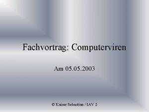 Fachvortrag Computerviren Am 05 2003 Kaiser Sebastian IAV