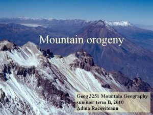 Mountain orogeny Geog 3251 Mountain Geography summer term