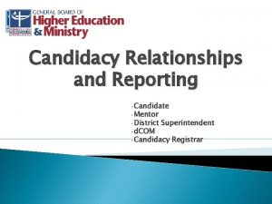 Candidacy Relationships and Reporting Candidate Mentor District d