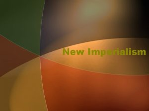 New Imperialism IMPERIALISM Old Imperialism Africa Asia Exceptions
