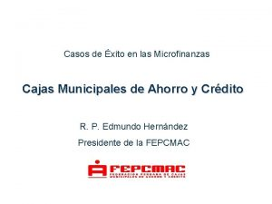 Casos de xito en las Microfinanzas Cajas Municipales