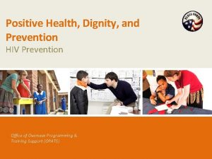 Positive Health Dignity and Prevention HIV Prevention Office