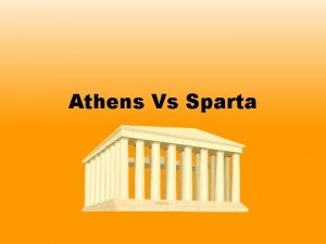 Athens Vs Sparta Athens and Sparta were probably