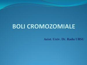 BOLI CROMOZOMIALE Asist Univ Dr Radu URSU CLASIFICARE