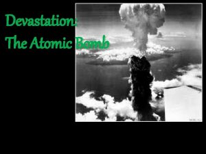 Devastation The Atomic Bomb The Atomic The Basics