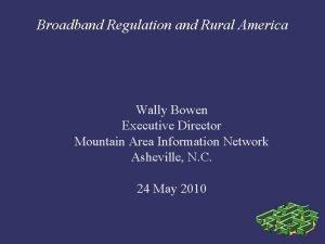 Broadband Regulation and Rural America Wally Bowen Executive