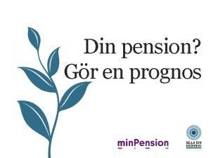 Din pension Gr en prognos PENSIONSPROGNOS Den vanligaste