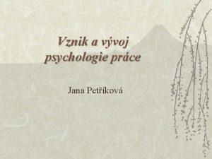 Vznik a vvoj psychologie prce Jana Petkov na
