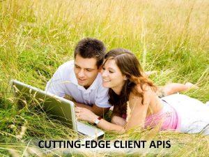 CUTTINGEDGE CLIENT APIS A smattering of clientside APIs