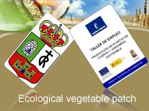 Ecological vegetable patch The vegetable patches are located