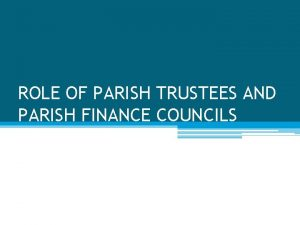 ROLE OF PARISH TRUSTEES AND PARISH FINANCE COUNCILS