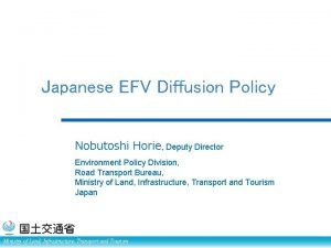 Japanese EFV Diffusion Policy Nobutoshi Horie Deputy Director