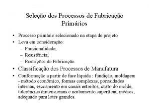 Seleo dos Processos de Fabricao Primrios Processo primrio