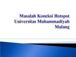 Masalah Koneksi Hotspot Universitas Muhammadiyah Malang Beberapa masalah