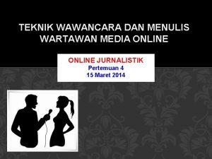 TEKNIK WAWANCARA DAN MENULIS WARTAWAN MEDIA ONLINE JURNALISTIK