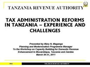 TANZANIA REVENUE AUTHORITY TAX ADMINISTRATION REFORMS IN TANZANIA