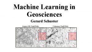 Machine Learning in Geosciences Gerard Schuster Aramco ML