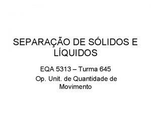 SEPARAO DE SLIDOS E LQUIDOS EQA 5313 Turma