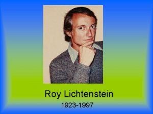 Roy Lichtenstein 1923 1997 How many of you