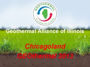 Geothermal Alliance of Illinois Chicagoland GEOthermal 2013 Thanks