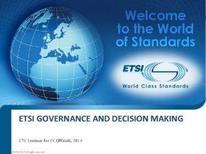 ETSI GOVERNANCE AND DECISION MAKING ETSI Seminar ETSI