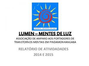 LUMEN MENTES DE LUZ ASSOCIAO DE AMPARO AOS
