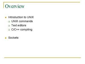Overview n Introduction to UNIX q UNIX commands