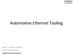 Automotive Ethernet Tooling Funder Michael Schaffert Revised by