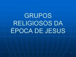 GRUPOS RELIGIOSOS DA POCA DE JESUS 1 VERSCULOCHAVE
