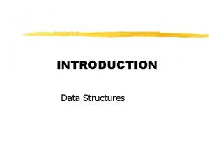 INTRODUCTION Data Structures Why study data structures and