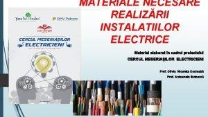 MATERIALE NECESARE REALIZRII INSTALATIILOR ELECTRICE Material elaborat n